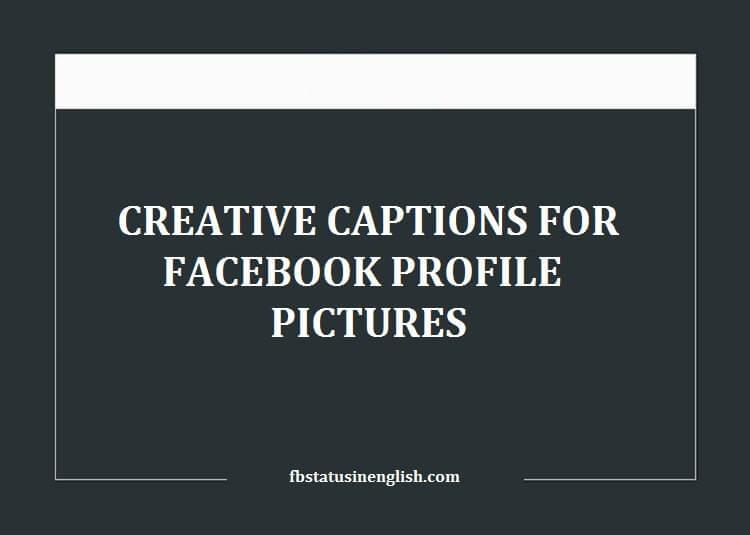 creative captions for facebook profile pictures best fb status