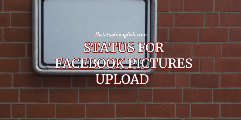 Status for FB Pic Upload and Facebook Profile Picture