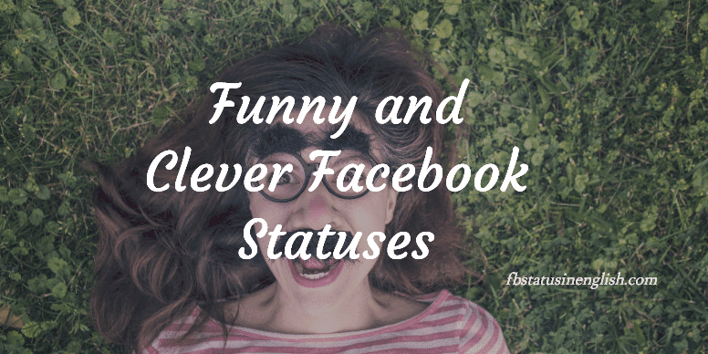Funny Clever Facebook Statuses