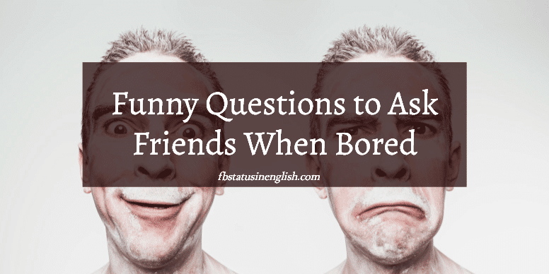 120 Funny Questions to ask Friends When Bored