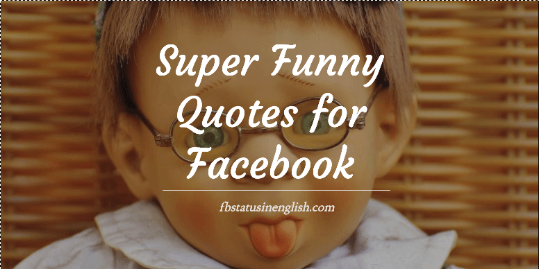 Super Funny Quotes for Facebook that Will Get Likes