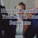 How to Describe Yourself in One Sentence with Examples for Facebook and Interviews