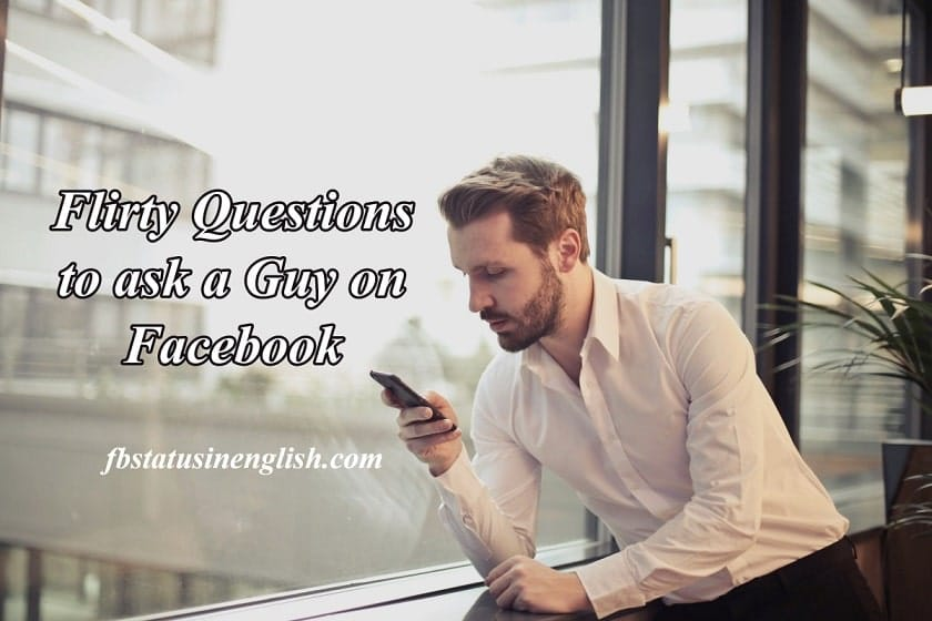 Flirty Questions to ask a Guy on Facebook