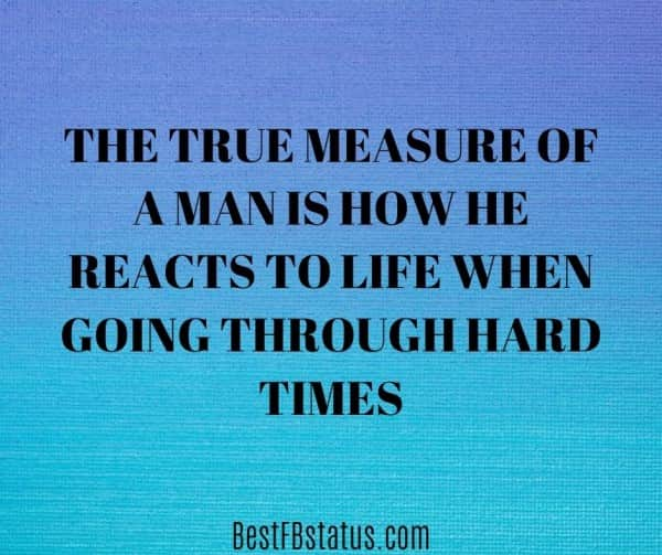 """Best bio for FB for boy example: """"The true measure of a man is how he reacts to life when going through hard times"""""""