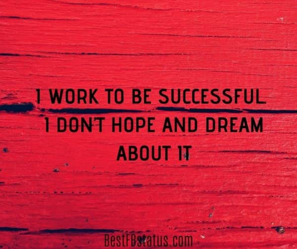 """Bio for Facebook for boy example: """"I work to be successful. I don't hope and dream about it"""""""