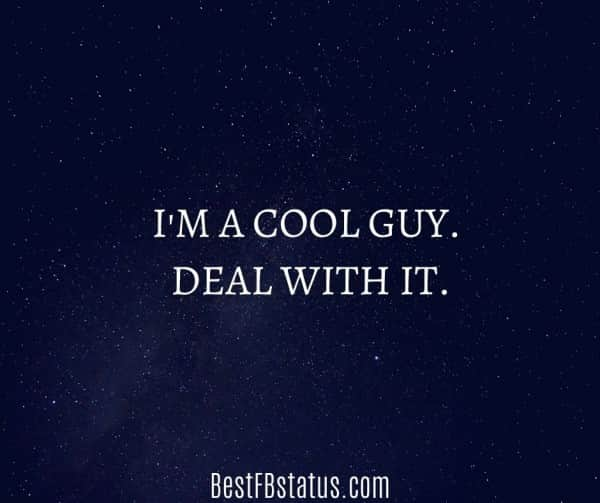 """Facebook bio for boy example: """"I'm a cool guy. Deal with it."""""""