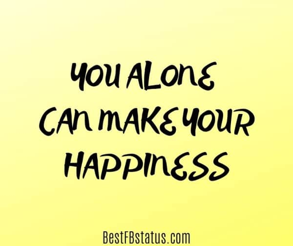 """Bio for FB timeline example: """"you alone can make your happiness"""""""